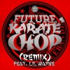 "LISTEN: Future Feat. Lil' Wayne ""Karate Chop (Remix)"""